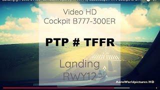 Landing @ Pointe à Pitre - Le Raizet Airport (PTP/TFFR) Guadeloupe FWI # Cockpit of B773 - RWY12