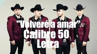 Volveré a amar - Calibre 50 ESTRENO 2017 Con Letra