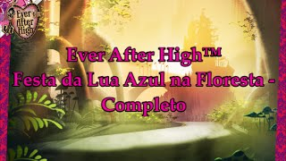 getlinkyoutube.com-Ever After High™ Festa da Lua Azul na Floresta - Completo
