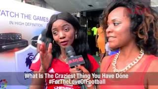 Watch Nigerians tell us the craziest thing they have done #ForTheLoveOfFootball