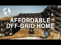 Want to Build an Off Grid Home for less than $10,000? Try this