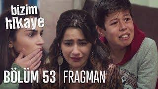 Bizim Hikâye 54. Bölüm Fragmanı