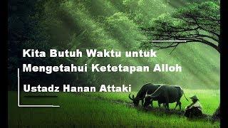 Kamu Butuh Waktu Untuk Mengerti Ketetapan Alloh   Ustadz Hanan Attaki