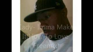 Cady- Imma Make It (How To Love Freemix)