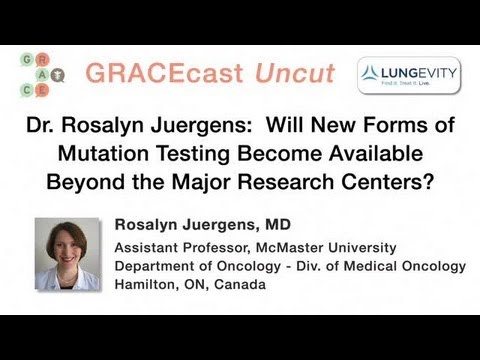 GRACEcastUC113_Lung_Dr. Juergens on Wide Availability Mutation Testing in Canada