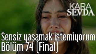Kara Sevda 74. Bölüm (Final) - Sensiz Yaşamak İstemiyorum width=
