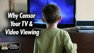 Why Censor Your TV and Video Viewing