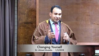 Changing Yourself . Dr. Ahmed Mostafa 1/5/2018