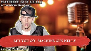 LET YOU GO -  MACHINE GUN KELLY Karaoke