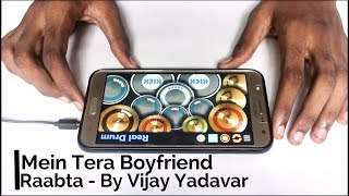 Main Tera Boyfriend | Raabta | Arijit Singh | Neha Kakkar | Real Drum App Cover | By Vijay Yadavar. width=