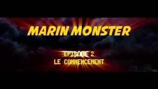 Marin Monster - Le Commencement Episode 2