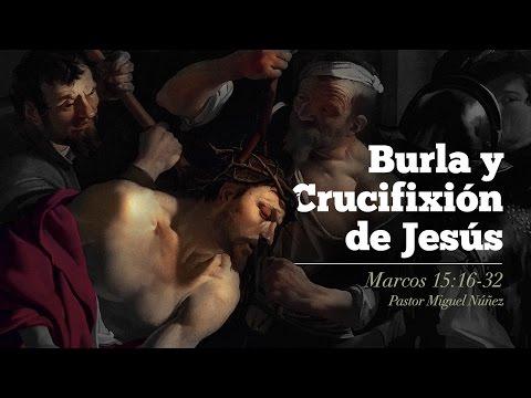 Burla y crucifixión de Jesús - Pastor Miguel Núñez
