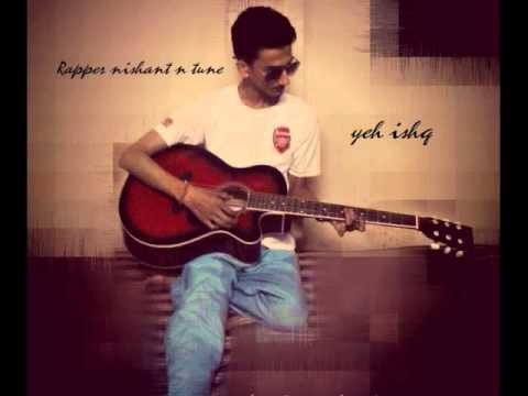 yeh ishq by rapper nishant n tune