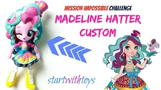 My Little Pony Equestria Girls Minis Madeline Hatter Doll Custom Challenge | Start With Toys