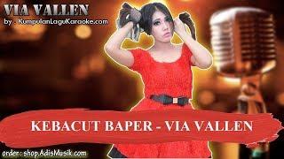 KEBACUT BAPER  - VIA VALLEN Karaoke