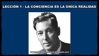 getlinkyoutube.com-LECCIÓN 1 - LA CONCIENCIA ES LA ÚNICA REALIDAD (Neville Goddard - 1948)