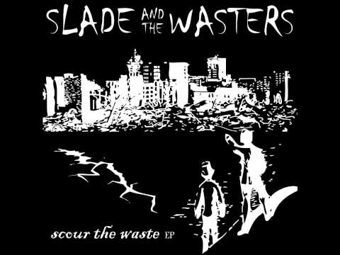 T.B.H.C. SLADE AND THE WASTERS SCOUR THE WASTE