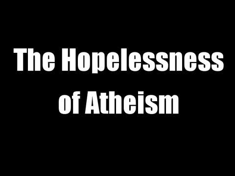 The Hopelessness of Atheism