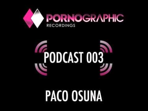 Paco Osuna - Pornographic Podcast 003