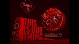 Sadat X - This Is Our Thing (feat. Pharoahe Monch & Phil G)