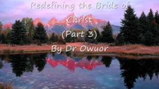 Dr Owuor - Redefining the Bride of Christ - Part 3 (audio)