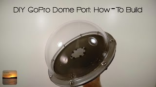 getlinkyoutube.com-DIY GoPro Dome Port: Step-By-Step How To Build