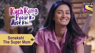 Your Favorite Character   Sonakshi - The Super Mom   Kuch Rang Pyar Ke Aise Bhi