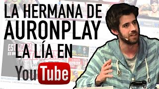 La hermana de AuronPlay la lía en Youtube