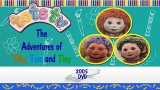 getlinkyoutube.com-Tots TV: The Adventures of Tilly, Tom and Tiny (2005 DVD)