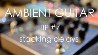 getlinkyoutube.com-Ambient Guitar Tip #7: Stacking Delays