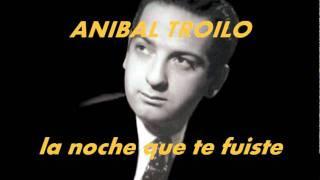 getlinkyoutube.com-LA NOCHE QUE TE FUISTE-ANIBAL TROILO-FLOREAL RUIZ