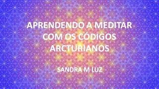 APRENDENDO A MEDITAR COM OS CÓDIGOS ARCTURIANOS -  09 setembro 2015