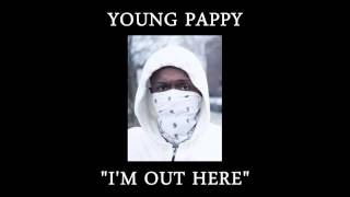 """getlinkyoutube.com-YOUNG PAPPY - """"I'M OUT HERE"""""""