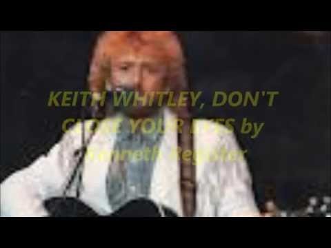 DON'T CLOSE YOUR EYES, KEITH WHITLEY, by Kenneth Register