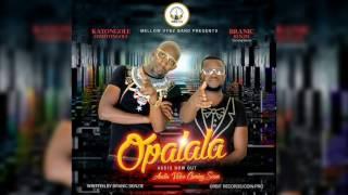Opalala by Branic Benzie ft Katongole Omutongole New Ugandan Music 2017