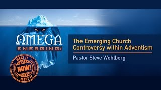 Message 1 - The Emerging Church Controversy within Adventism