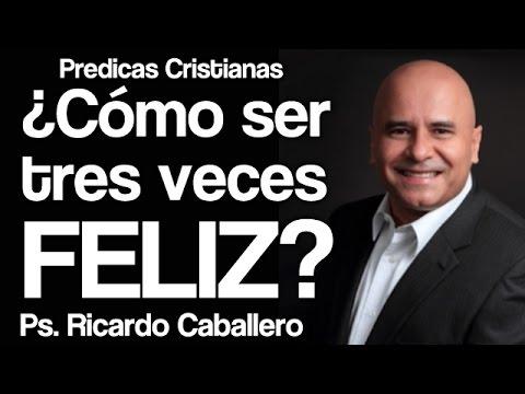 Mensajes Cristianos - El secreto para ser tres veces feliz - Pastor Ricardo caballero