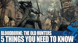 getlinkyoutube.com-Bloodborne: The Old Hunters new gameplay - 5 Things You Need To Know