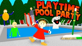 POOL PARTY WITH PLAYTIME! (I Wanna Swim with someone...) | Baldi's Basics Roblox Roleplay