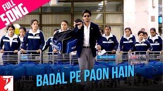 Badal Pe Paon Hain | Full Song | Shah Rukh Khan | Chak De India