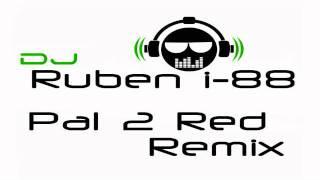 DJ Ruben i-88 - PAL 2 RED (Remix 2011)