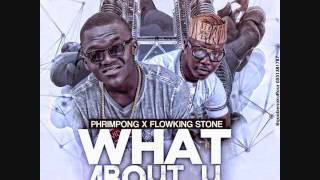 Phrimpong - What about You Ft.  Flowking Stone(Prod. By Tubhanibeats)