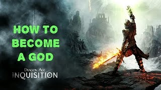 How To Become A GOD In Dragon Age Inquisition