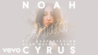 Noah Cyrus - Again (Alan Walker Remix - Audio) ft. XXXTENTACION