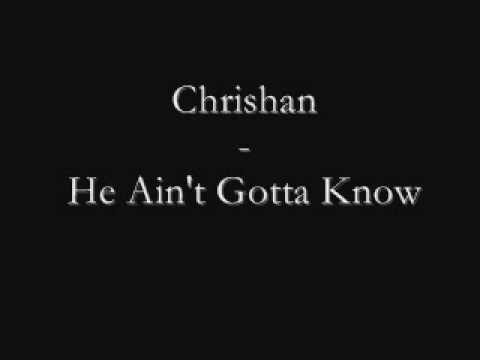 He Aint Gotta Know de Chrishan Letra y Video