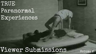 getlinkyoutube.com-TRUE Paranormal Experiences - Viewer Submissions - Volume V