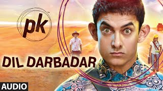 'Dil Darbadar' FULL AUDIO Song | PK | Ankit Tiwari | Aamir Khan, Anushka Sharma | T-series