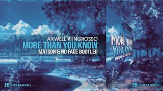 Axwell Λ Ingrosso   More Than You Know (MATSON & NO FACE Bootleg) + DOWNLOAD