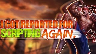 I got reported for scripting...AGAIN!