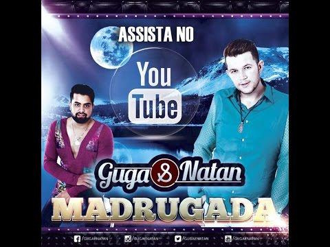 Guga & Natan - Madrugada (Lançamento)